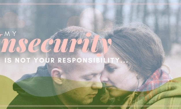 My Insecurity is Not Your Responsibility